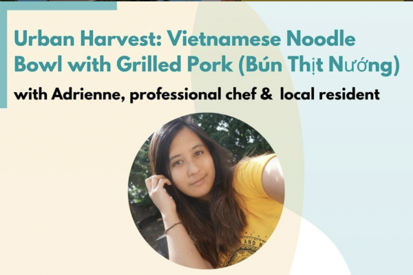 Urban Harvest: Vietnamese Noodle Bowl with Grilled Pork (Bún thịt nướng) with Adrienne, professional chef & local resident